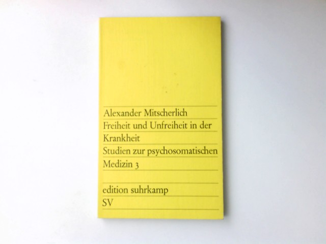 Studien zur psychosomatischen Medizin 3: Freiheit und Unfreiheit in der Krankheit Auflage: 1.