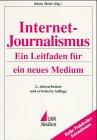 Internet-Journalismus : ein Leitfaden für ein neues Medium. Klaus Meier (Hg.) / Praktischer Journalismus ; Bd. 35 2., überarb. und erw. Aufl.