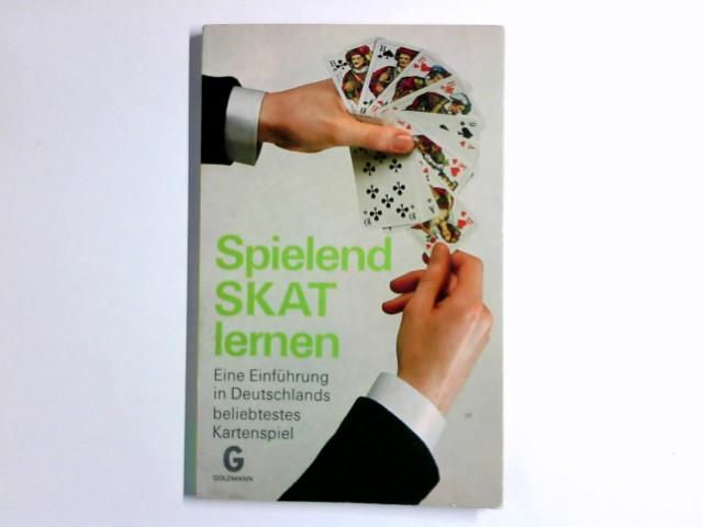 Spielend Skat lernen : eine Einf. in Deutschlands beliebtestes Kartenspiel; mit 8 Tab. Goldmanns gelbe Taschenbücher ; Bd. 2919 Genehmigte Taschenbuchausg.