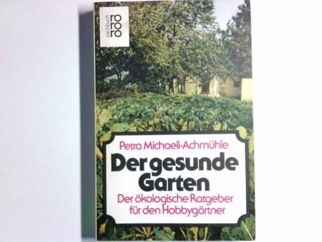 Michaeli-Achmühle, Petra: Der gesunde Garten : d. ökolog. Ratgeber für d. Hobbygärtner. rororo ; 7421 : rororo-Sachbuch