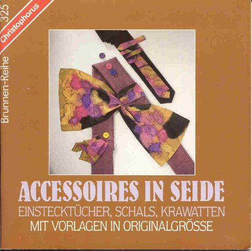 Accessoires in Seide : Einstecktücher, Schals, Krawatten ; mit Vorlagen in Originalgrösse. Rosemarie Roller / Brunnen-Reihe ; 325