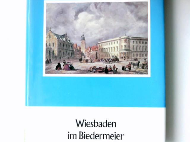 Wiesbaden im Biedermeier : [(1818 - 1866)]. von / Struck, Wolf-Heino: Wiesbaden als nassauische Landeshauptstadt ; Teil 2; Wiesbaden: Geschichte der Stadt Wiesbaden ; Bd. 5