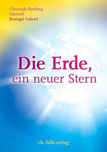 Die Erde, ein neuer Stern. Erzengel Gabriel/Christoph Fasching / Fasching, Christoph: Aufstieg und Leben in der 5. Dimension ; Bd. 2 Orig.-Ausg.