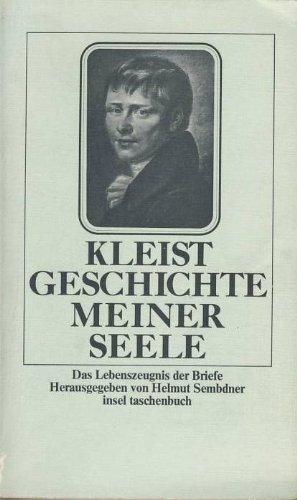 Geschichte meiner Seele : d. Lebenszeugnis d. Briefe. Kleist. Hrsg. von Helmut Sembdner / Insel-Taschenbuch ; 281 1. Aufl.
