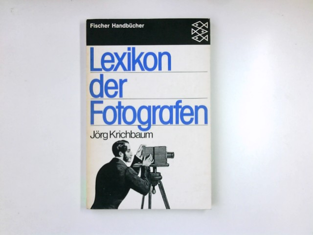 Lexikon der Fotografen. Fischer-Taschenbücher ; 6418 : Fischer-Handbücher Orig.-Ausg.