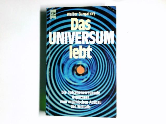 Das Universum lebt : d. aufsehenerregende Hypothese vom organ. Aufbau d. Weltalls. Heyne-Bücher ; 7136 : Heyne-Sachbuch Bearb. u. erg. Taschenbuchausg.