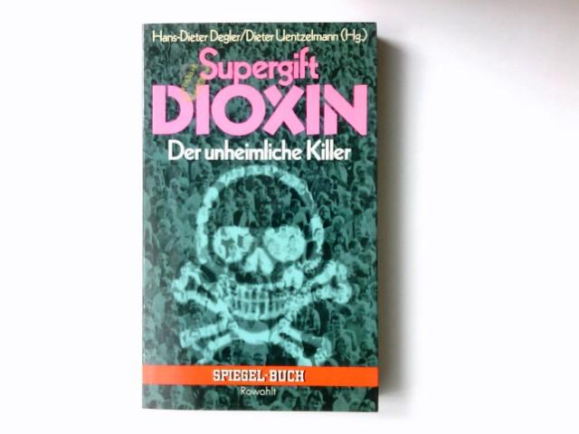 Supergift Dioxin : d. unheiml. Killer. Hans-Dieter Degler ; Dieter Uentzelmann (Hg.). [Dokumentation: Christian Hoppe u. Werner Nielsen] / Spiegel-Buch ; 55