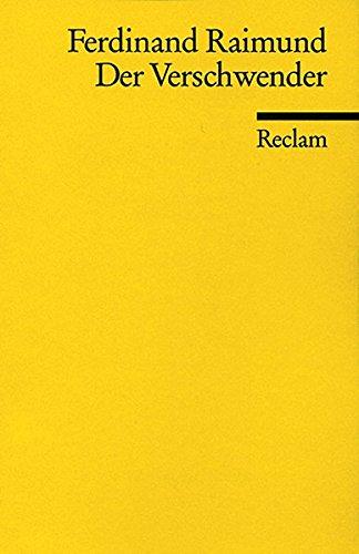 Der Verschwender : Original-Zaubermärchen in 3 Aufzügen. Ferdinand Raimund / Universal-Bibliothek ; Nr. 49 [Nachdr.]