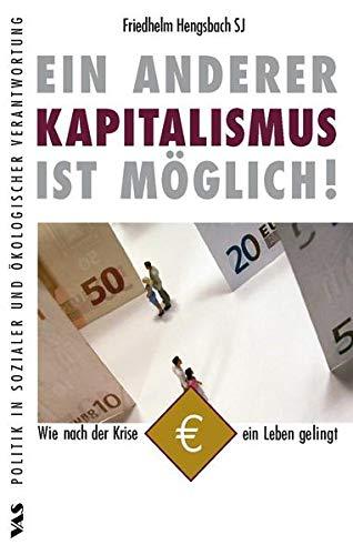 Ein anderer Kapitalismus ist möglich! : wie nach der Krise ein Leben gelingt. Reihe Politik in sozialer und ökologischer Verantwortung
