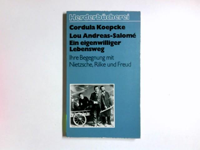 Lou Andreas-Salomé, ein eigenwilliger Lebensweg : ihre Begegnung mit Nietzsche, Rilke u. Freud. Herderbücherei ; Bd. 936 Orig.-Ausg.