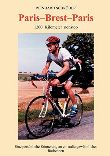 Paris-Brest-Paris : 1200 Kilometer nonstop ; eine persönliche Erinnerung an ein außergewöhnliches Radrennen ; XIVe Paris-Brest-Paris Randonneurs.