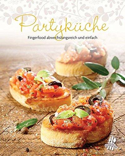 Partyküche : Fingerfood abwechslungsreich und einfach. [Fotos: Charlie Paul. Übers.: Melanie Schirdewahn ...]