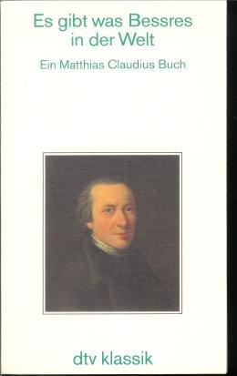Claudius, Matthias und Hans Jürgen (Herausgeber) Schultz: Es gibt was Bessres in der Welt : ein Matthias-Claudius-Buch. von Hans Jürgen Schultz / dtv ; 2218 : dtv-Klassik 1. Aufl.