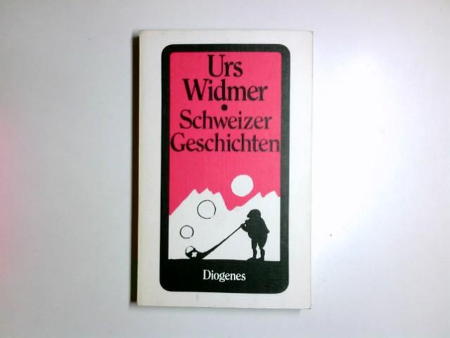 Widmer, Urs: Schweizer Geschichten. Diogenes-Taschenbücher ; 39,4