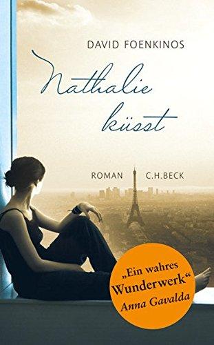 Foenkinos, David und Christian Kolb: Nathalie küsst : Roman. David Foenkinos. Aus dem Franz. von Christian Kolb