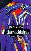 Mitternachtsfrau : Roman. Jane Delynn. Aus dem Engl. von Doris Janhsen und Adele Marx 1. Aufl.