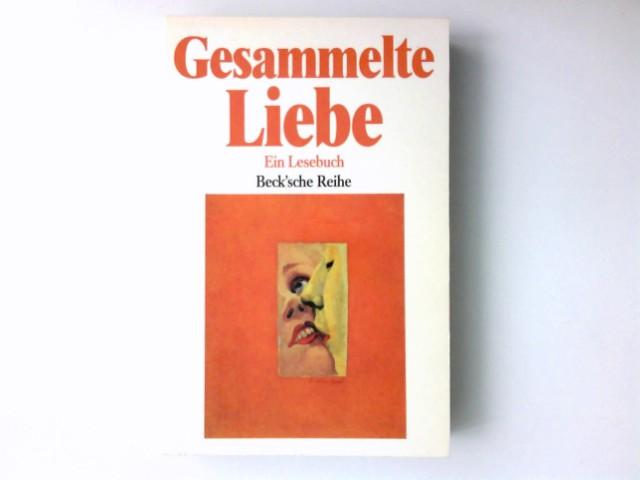 Pampuch, Eva (Herausgeber): Gesammelte Liebe : e. Lesebuch. hrsg. von Eva Pampuch u. Max Zihlmann / Beck'sche Reihe ; 350 Orig.-Ausg.