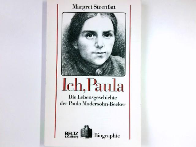 Ich, Paula : d. Lebensgeschichte d. Paula Modersohn-Becker. B-&-G-Biographie