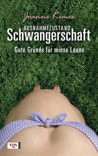 Ausnahmezustand Schwangerschaft : gute Gründe für miese Laune. [Aus dem Amerikan. von Petra Knese] 1. Aufl.