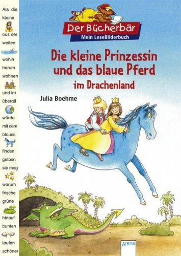 Die kleine Prinzessin und das blaue Pferd im Drachenland. Julia Boehme/Katharina Wieker / Der Bücherbär : Mein LeseBilderbuch 1. Aufl.