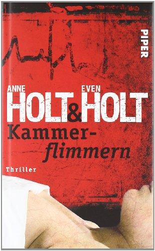 Kammerflimmern : Thriller. Anne Holt & Even Holt. Aus dem Norweg. von Gabriele Haefs