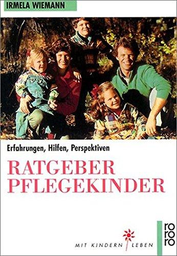 Wiemann, Irmela: Ratgeber Pflegekinder : Erfahrungen, Hilfen, Perspektiven. Rororo ; 9568 : Mit Kindern leben Orig.-Ausg.