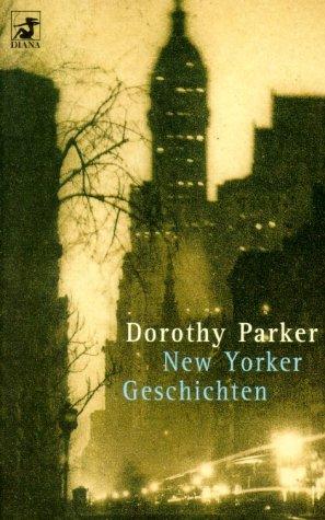 Parker, Dorothy: New Yorker Geschichten : gesammelte Erzählungen. Aus dem Amerikan. von Pieke Biermann und Ursula-Maria Mössner / Heyne / 62 / Diana-Taschenbuch ; Nr. 0243 Taschenbuchausg.