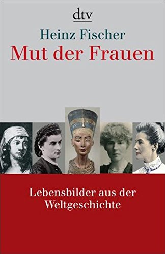 Mut der Frauen : Lebensbilder aus der Weltgeschichte. dtv ; 34375 Orig.-Ausg. - Fischer, Heinz