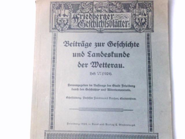 Beiträge zur Geschichte und Landeskunde der Wetterau. Heft VI (1924). Schriftleitung: Ferdinand Dreher. Friedberger Geschichtsblätter.
