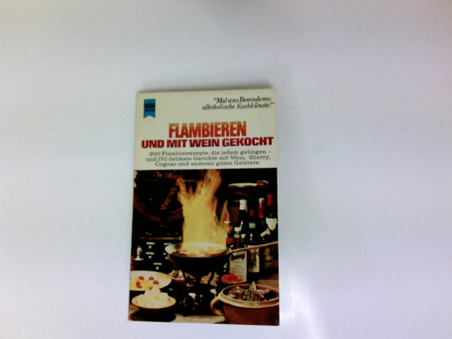 Flambieren und mit Wein gekocht : 200 Flambierrezepte, die jedem gelingen, u. 170 delikate Gerichte mit Wein, Sherry, Cognac u.a. guten Geistern. Mit ausführl. Reg. 8. Aufl.,