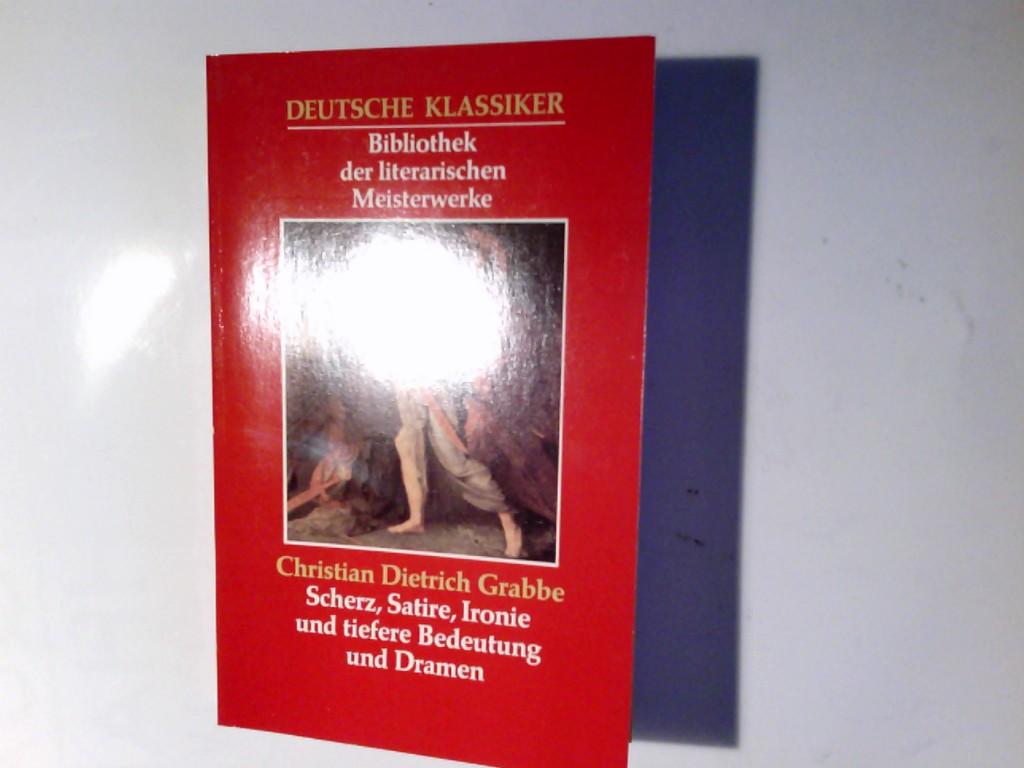 Grabbe, Christian Dietrich: Deutsche Klassiker Bibliothek der literarischen Meisterwerke Scherz, Satire, Ironie und tiefere Bedeutung und Dramen. einm. Sonderausgabe