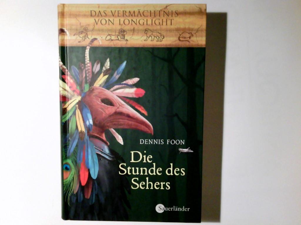 Die Stunde des Sehers. Aus dem kanad. Engl. von Petra Koob-Pawis / Foon, Dennis: Das Vermächtnis von Longlight ; Bd. 1