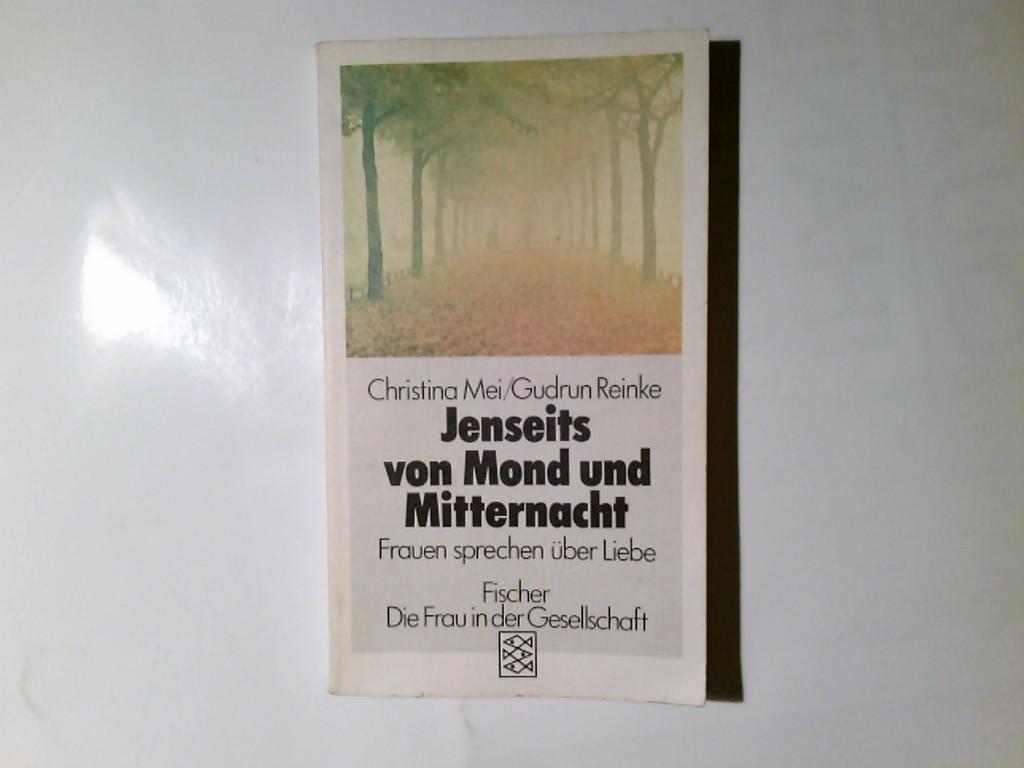 Jenseits von Mond und Mitternacht : Frauen sprechen über Liebe. Christina Mei ; Gudrun Reinke / Fischer ; 3739 : Die Frau in d. Gesellschaft Orig.-Ausg., 21. - 25. Tsd.