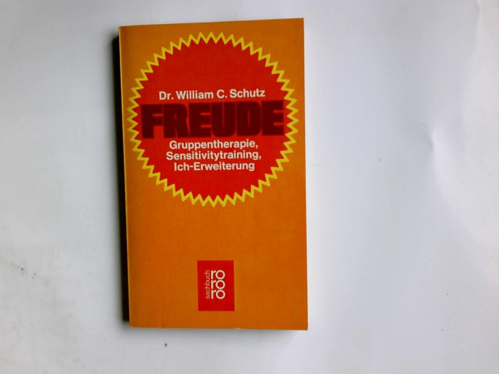 Freude : Gruppentherapie, Sensitivitytraining, Ich-Erweiterung. William C. Schutz. Aus d. Amerikan. übertr. von Wolfram von Wilmersdorf / rororo ; 6811 : rororo-sachbuch Ungekürzte Ausg.,