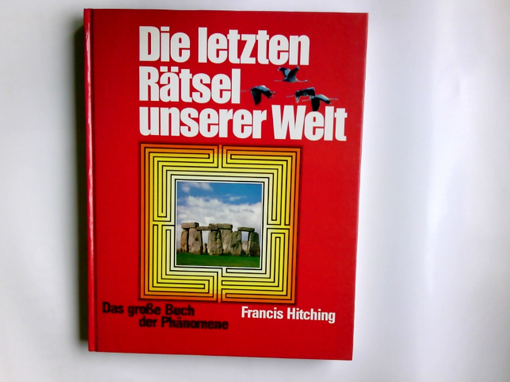 Hitching, Francis: Die letzten Rätsel unserer Welt : d. große Buch d. Phänomene. Übers. aus d. Engl.: Pro Interpret GmbH Lizenzausgabe