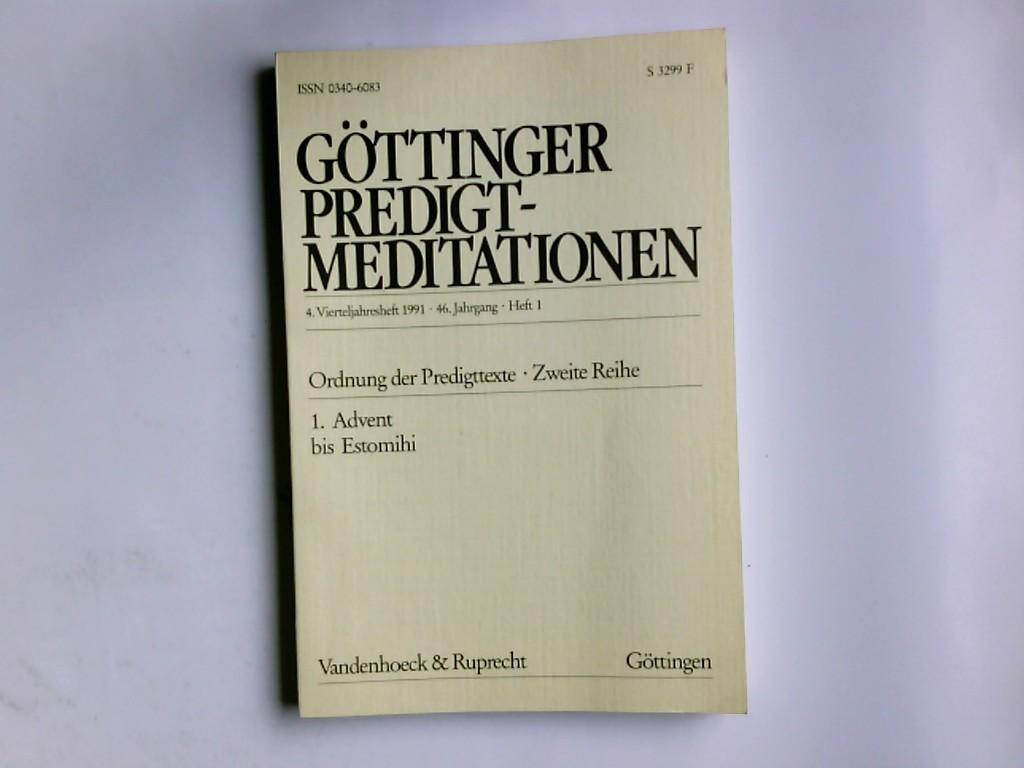 Göttinger Predigt-Meditationen;  Ordnung der Predigttexte, 2. Reihe,  1. Advent bis Estomihi 4. Vierteljahresheft 1991 , 46. Jahrgang, Heft 1