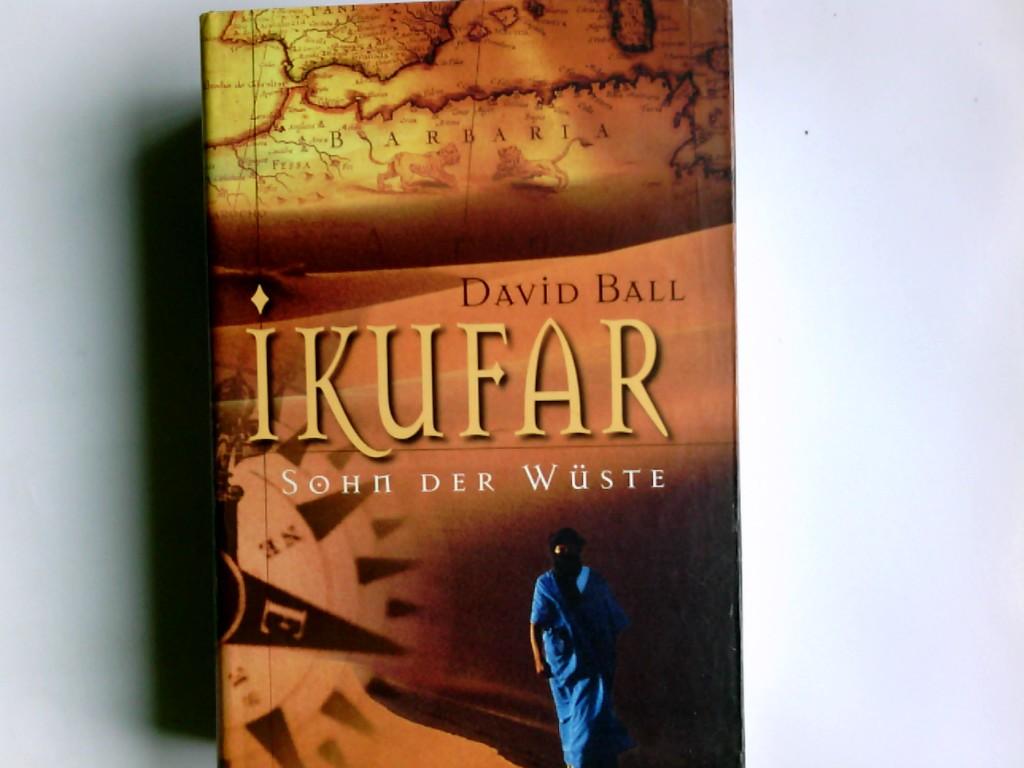 Ikufar : Sohn der Wüste ; Roman. David W. Ball. Dt. von Rainer Schmidt Ungekürzte Lizenzausg.