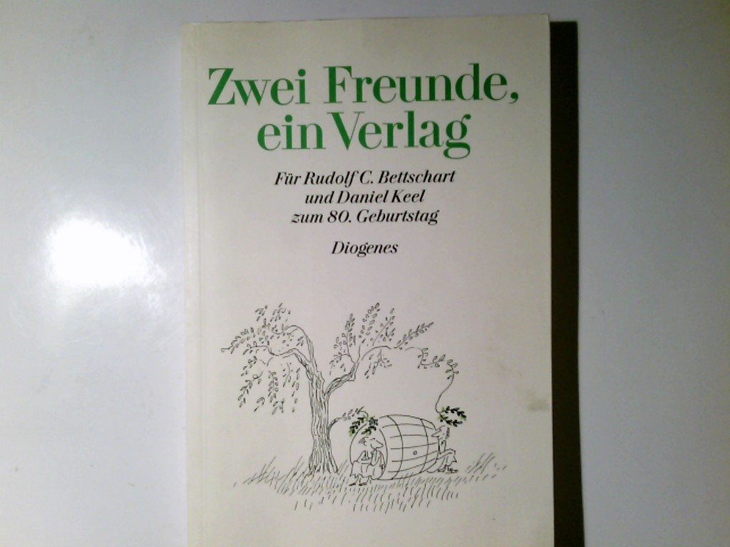Zwei Freunde, ein Verlag : für Rudolf C. Bettschart und Daniel Keel zum 80. Geburtstag am 10. Oktober 2010. hrsg. von Daniel Kampa und Winfried Stephan