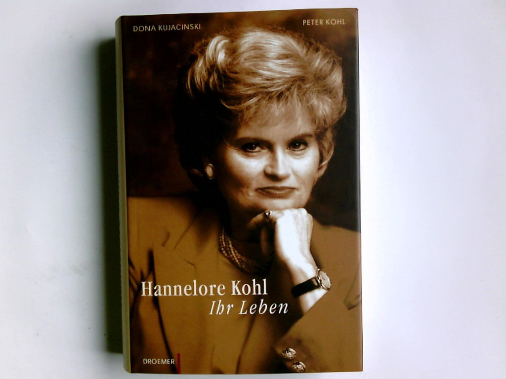 Hannelore Kohl : ihr Leben. ; Peter Kohl