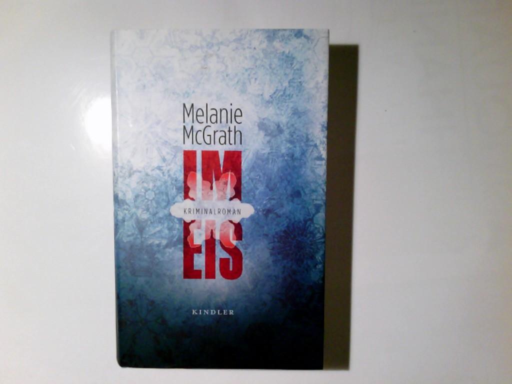 McGrath, Melanie, Margarete Längsfeld und Sabine Längsfeld: Im Eis : Kriminalroman. Aus dem Engl. von Margarete Längsfeld und Sabine Maier-Längsfeld 1. Aufl.