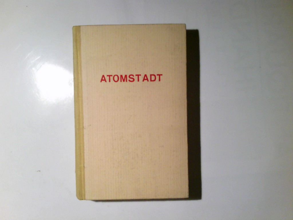 Ettighoffer, Paul C.: Atomstadt : Roman. P. C. Ettighoffer.