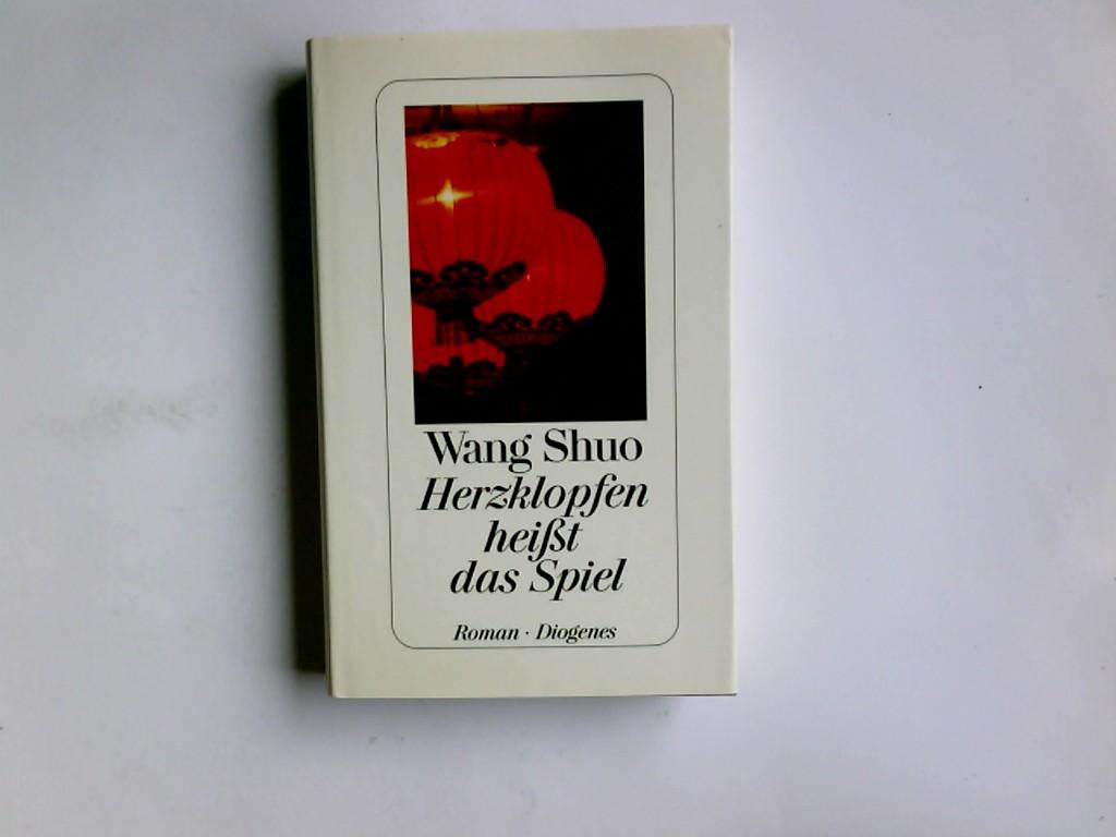 Herzklopfen heisst das Spiel : Roman. Aus dem Chines. von Sabine Peschel in Zusammenarbeit mit Wang Ding und Edgar Wang. Mit einem Nachw. von Sabine Peschel