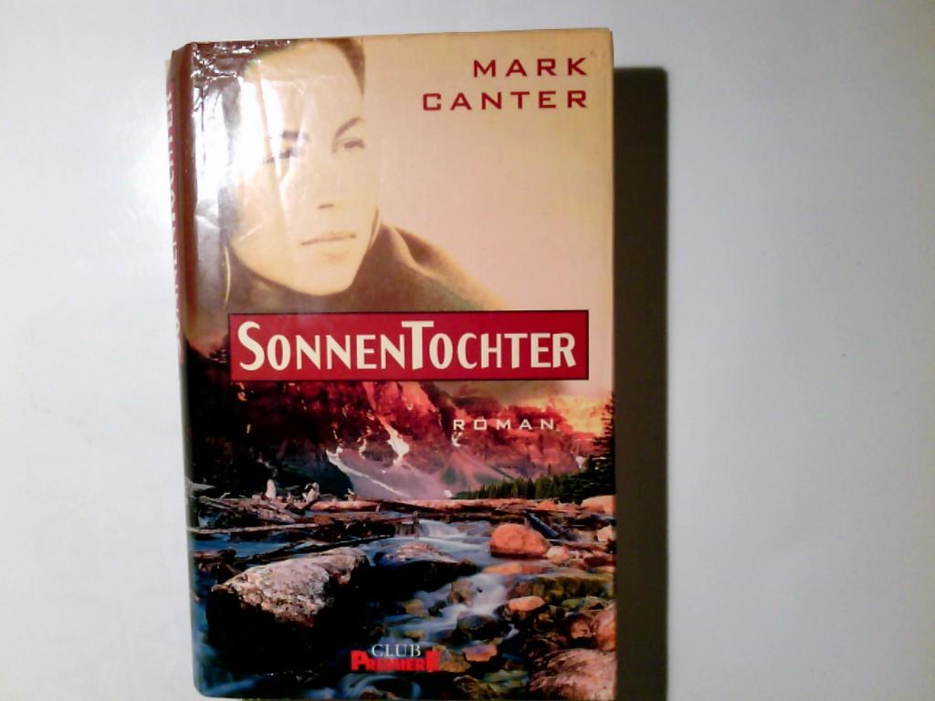 Sonnentochter : Roman. Aus dem Amerikan. von Joannis Stefanidis / Club-Premiere Dt. Erstveröff., ungekürzte Buchgemeinschafts-Lizenzausg.