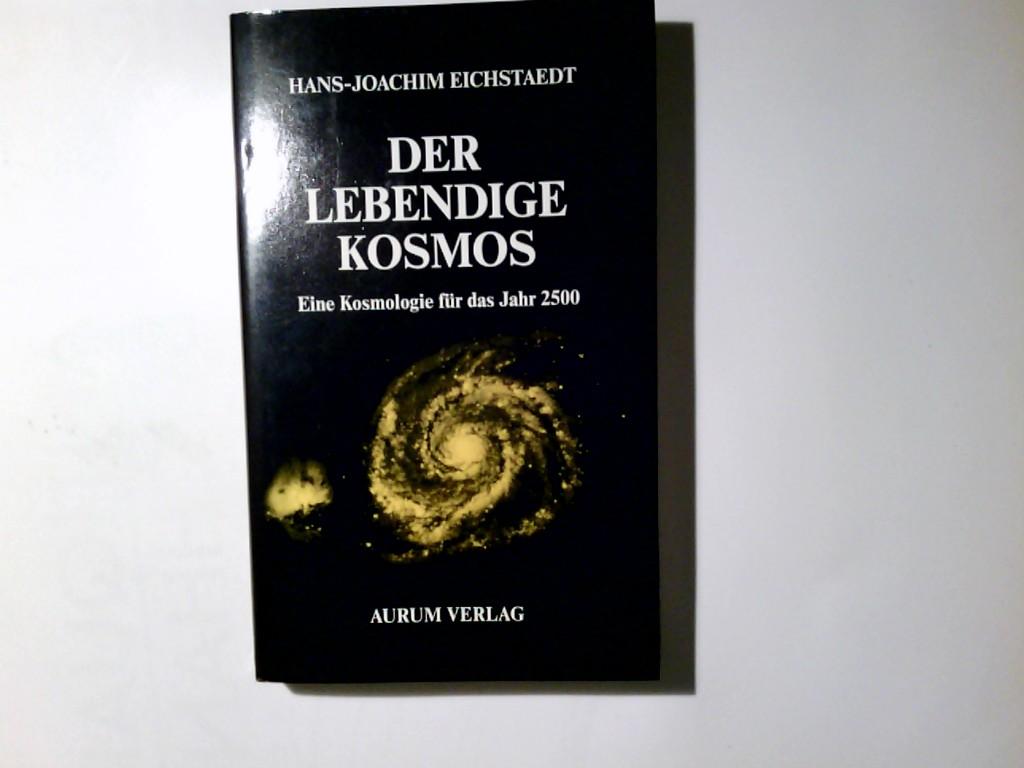 Der lebendige Kosmos : e. Kosmologie für d. Jahr 2500.
