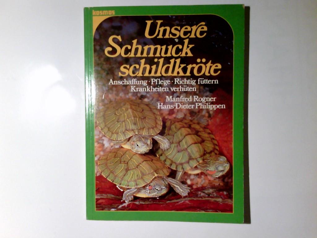 Unsere Schmuckschildkröte : Anschaffung - Pflege - richtig füttern - Krankheiten verhüten. ; Hans-Dieter Philippen 3.  Aufl.