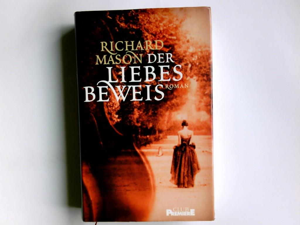 Mason, Richard: Der Liebesbeweis : Roman. Dt. von Elfriede Peschel / Club-Premiere Ungekürzte Lizenzausg.