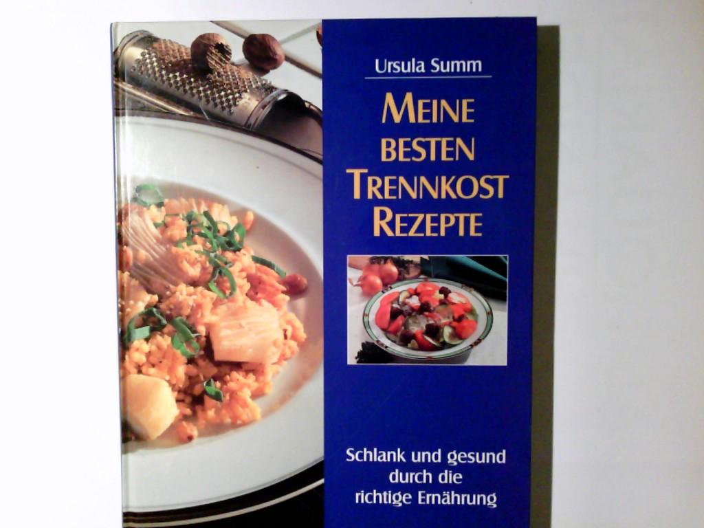 Summ, Ursula: Meine besten Trennkost-Rezepte : schlank und gesund durch die richtige Ernährung. Ungekürzte Buchgemeinschafts-Lizenzausg.