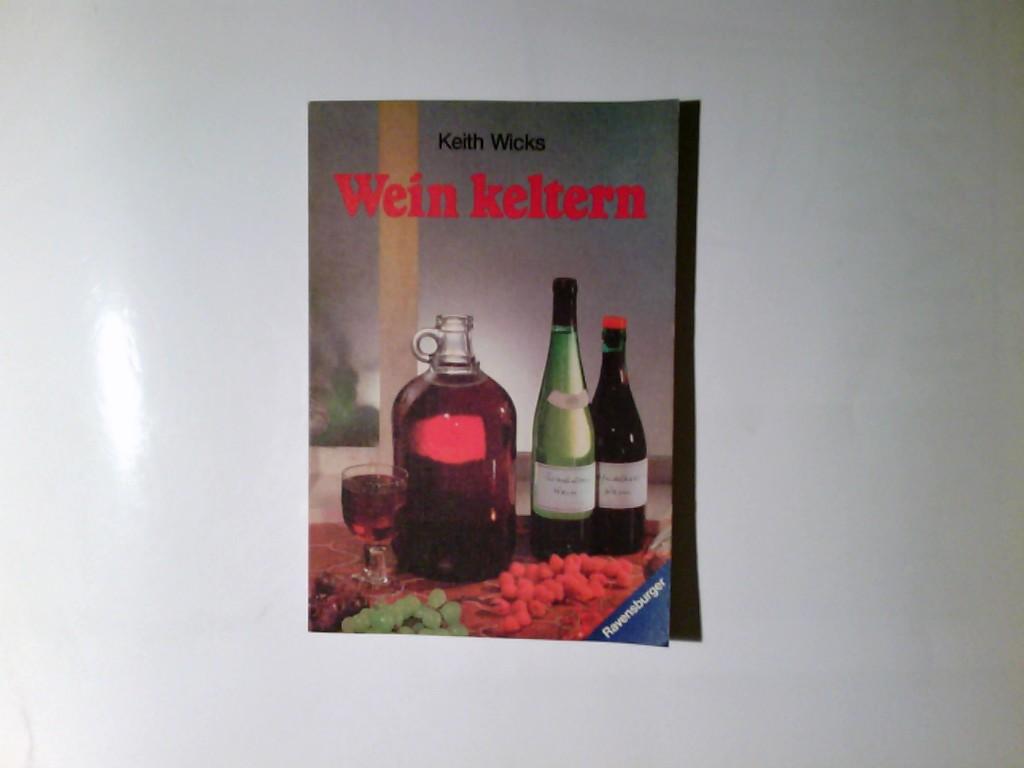Wicks, Keith und Martin (Bearb.) Voit: Wein keltern. Bearb. von Martin Voit. Übers. von Ilex Ness/ Ravensburger Freizeit-Taschenbücher ; Bd. 51 Dt. Erstausg.