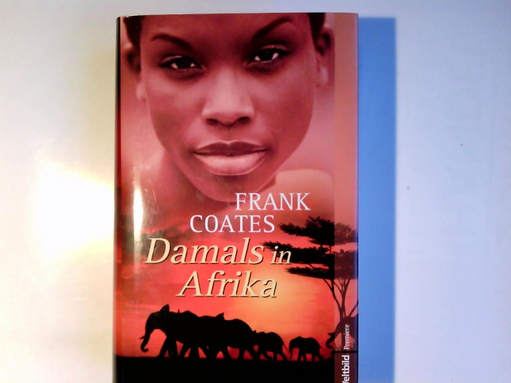 Coates, Frank: Damals in Afrika : Roman. Aus dem Amerikan. von Katharina Volk / Weltbild-Premiere Ungekürzte Lizenzausgabe