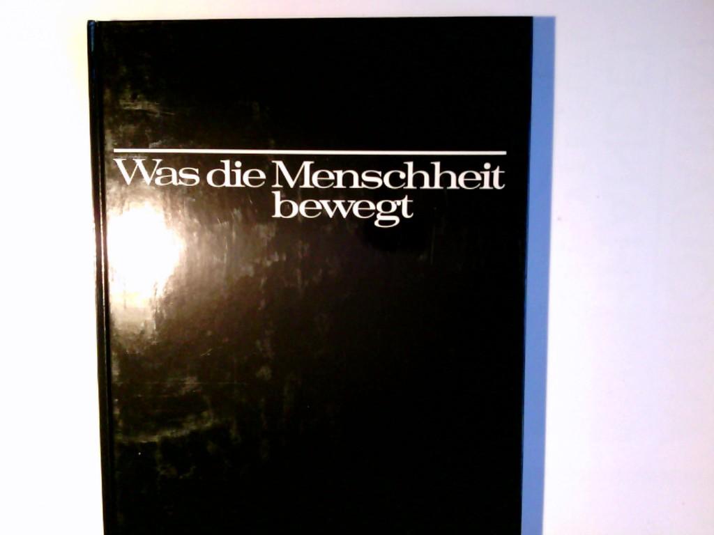Was die Menschheit bewegt : ich und die anderen. Hrsg. Kinderhilfswerk e.V., München. Chefred. Thilo Koch